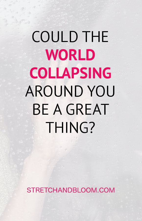 could the world collapsing around you be a great thing