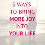 5 ways to bring more joy into your life.