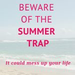 Beware of the summer trap!