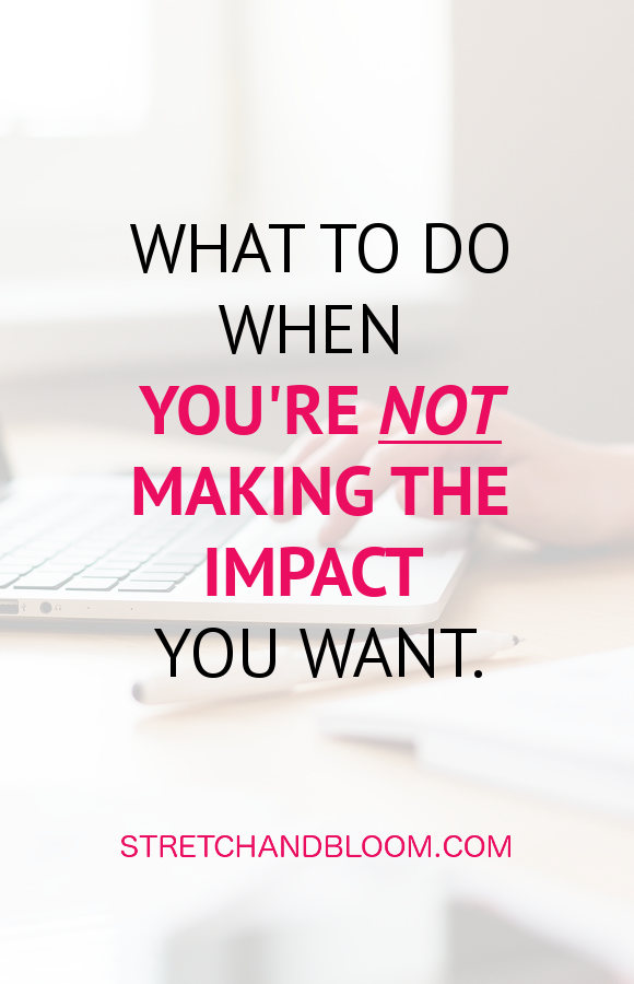what to do when not making the impact you want