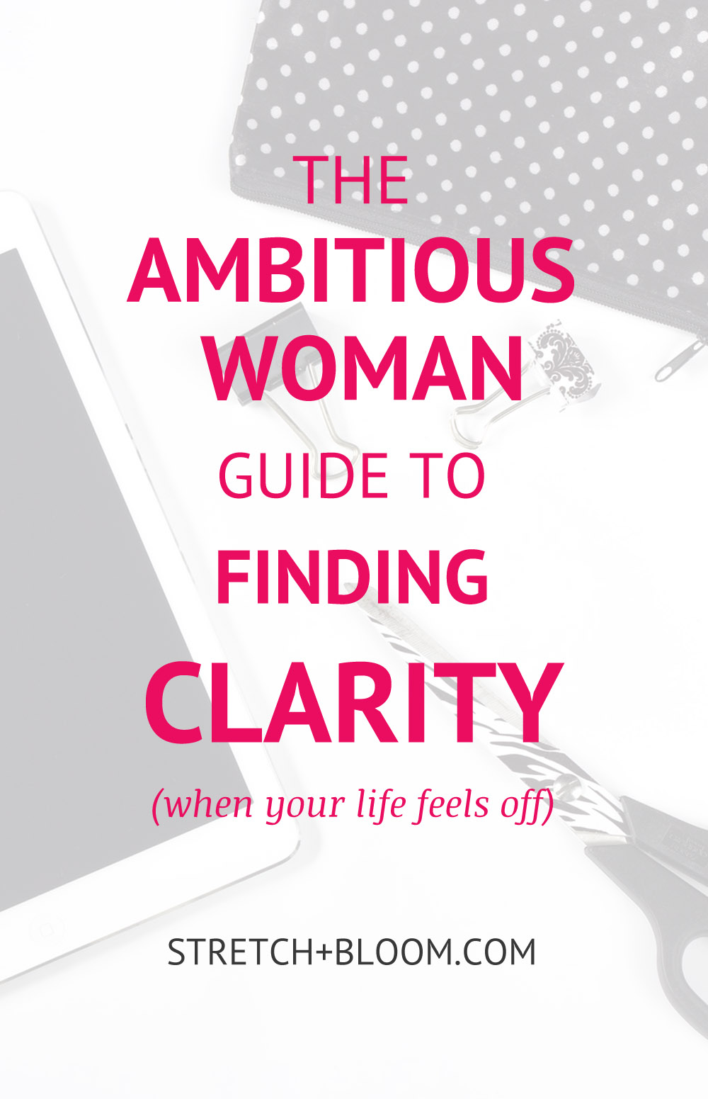 Ambitious woman guide to clarity when your life feels off