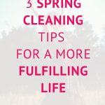3 Spring cleaning tips for a more fulfilling life