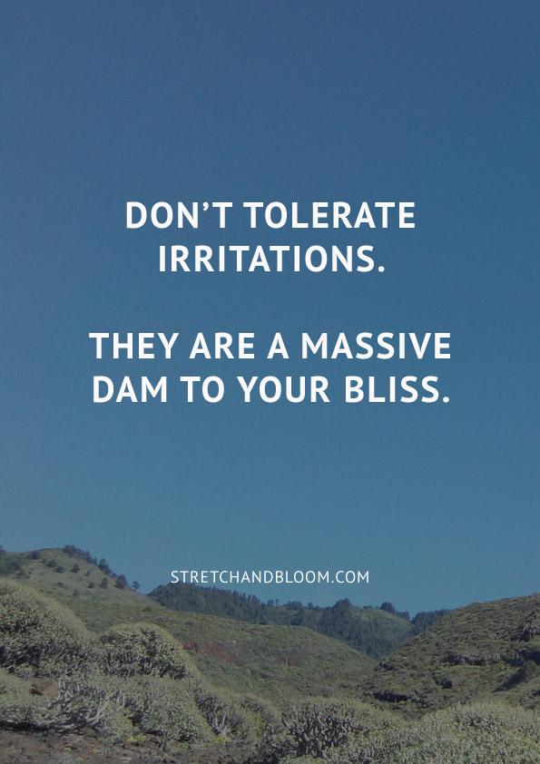 Don't tolerate irritations