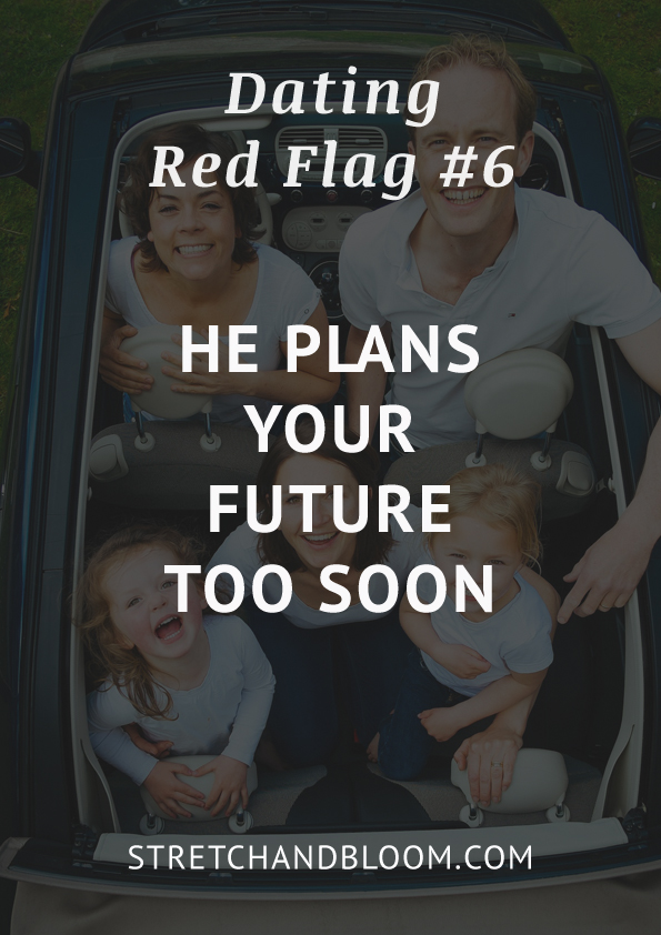 Dating red flag 6: he plans your future too soon
