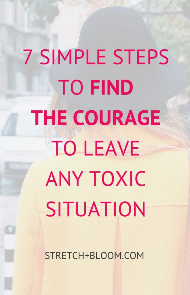 7 steps to find the courage to leave a toxic situation