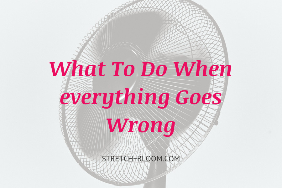 what to do when everything goes wrong