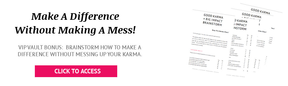 Make a big impact without messign your karma