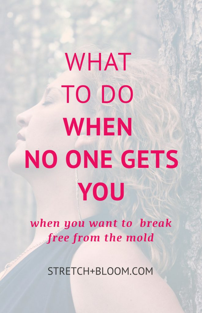 Sometimes it feels lonely when you are trying to break free from the mold. Here's 5 tips to apply when you feel that no one gets you