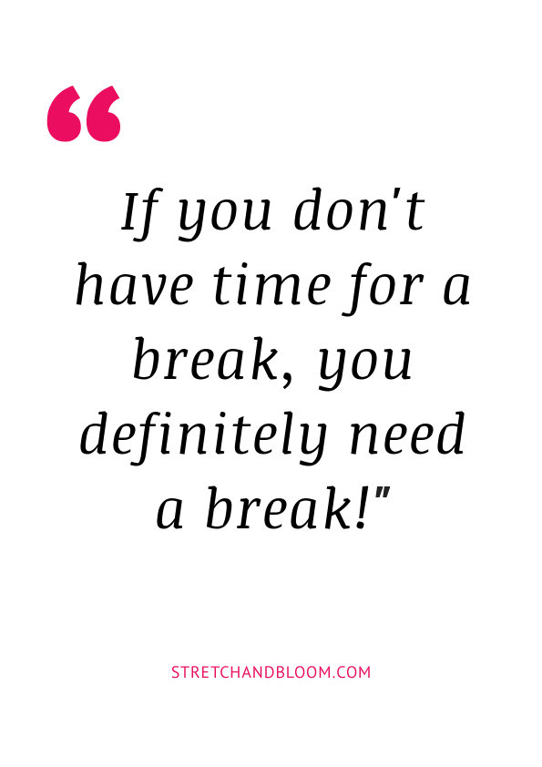 Quote visual: if you don't have time for break, you need a break
