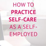How to Practice self-care as a self-employed