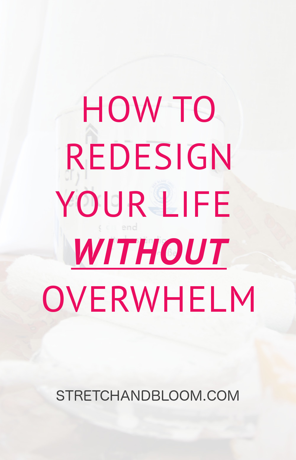 Just like remodeling your house, redesigning your life can be overwhelming. This article shares the secret to redesign your life withour overwhelm.
