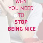 Stop Being A Nice Girl!