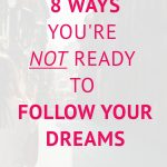 8 Reasons Why You Shouldn't Be Following Your Dreams