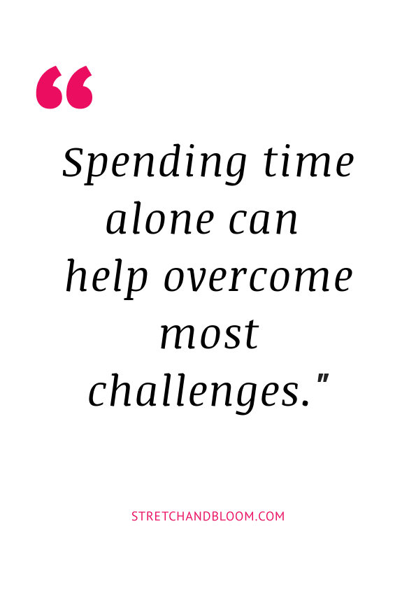 quote: spending time alone can help overcome most challenges