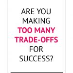 Are you making too many trade-offs for success?