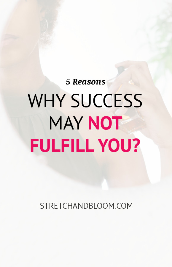5 reasons why success may not fulfill you