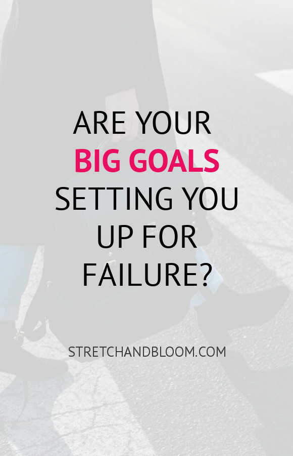 Pinterest banner: Are your big goals setting you up for failure,